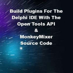 Delphi XE6 IDE Open Tools API FAQ & MonkeyMixer Source Code