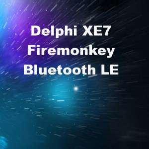 Delphi XE7 Firemonkey Bluetooth LE Android IOS