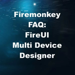 Delphi XE7 Firemonkey FireUI Frequently Asked Question FAQ Tutorial