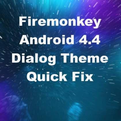 Delphi XE7 Firemonkey Android 4.4 Dialog Theme Fix