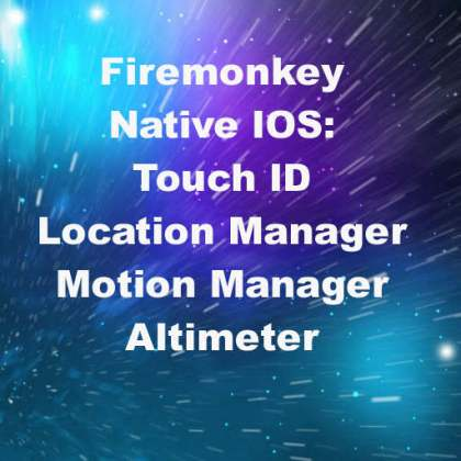 Delphi XE7 Firemonkey Touch ID Location Manager Motion Manager Altimeter IOS Component