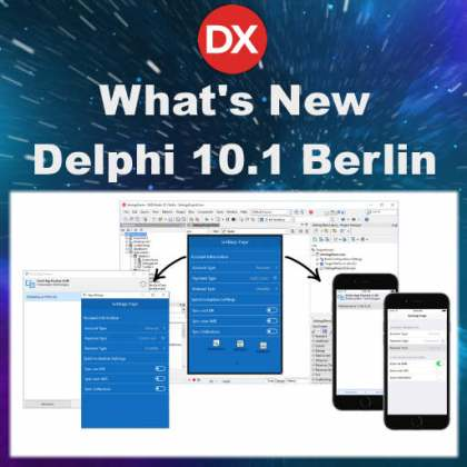 Delphi 10.1 Berlin Whats New Roundup Firemonkey Android IOS OSX Windows