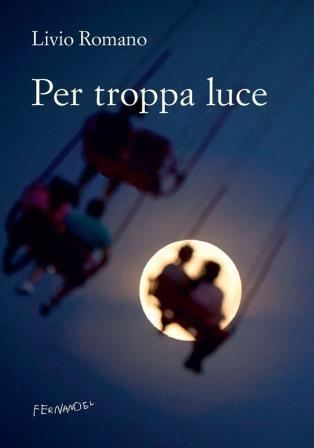 Per troppa luce, un romanzo di Livio Romano. Una lezione di stile