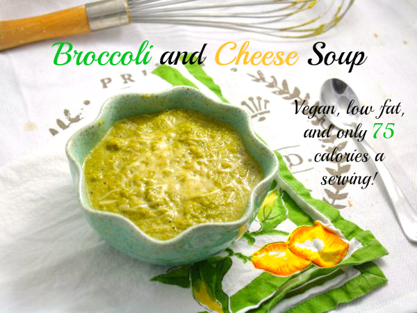 Broccoli and Cheese Soup- Vegan, low fat, and only 75 calories a serving!