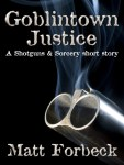 Goblintown Justice - Matt Forbeck