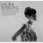 I speak because I can Laura Marling