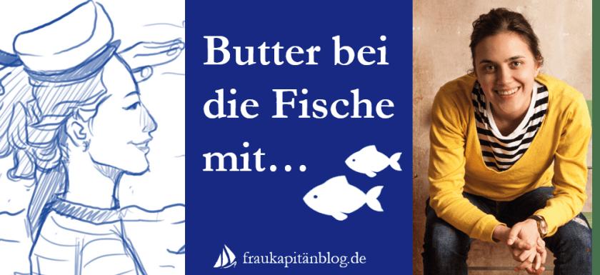 Butter bei die Fische mit Isabell Suba - Eine Interviewreihe auf fraukapitaenblog.de