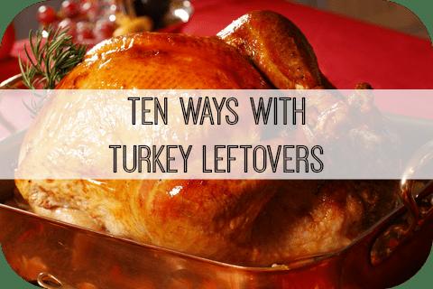 Ten ways with Turkey leftovers….
