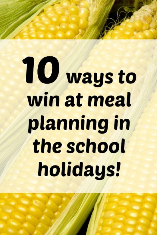 10 ways to win at meal planning in the school holidays
