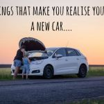10 things that make you realise you need a new car….