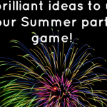 5 brilliant ideas to up your Summer party game….