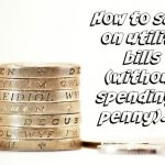 How to save on utility bills (without spending a penny)….