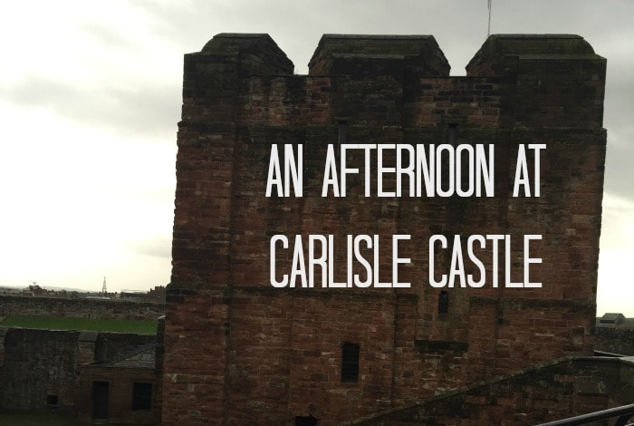 Days Out – Carlisle Castle….