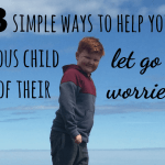 Three simple ways to help your anxious child to let go of their worries….