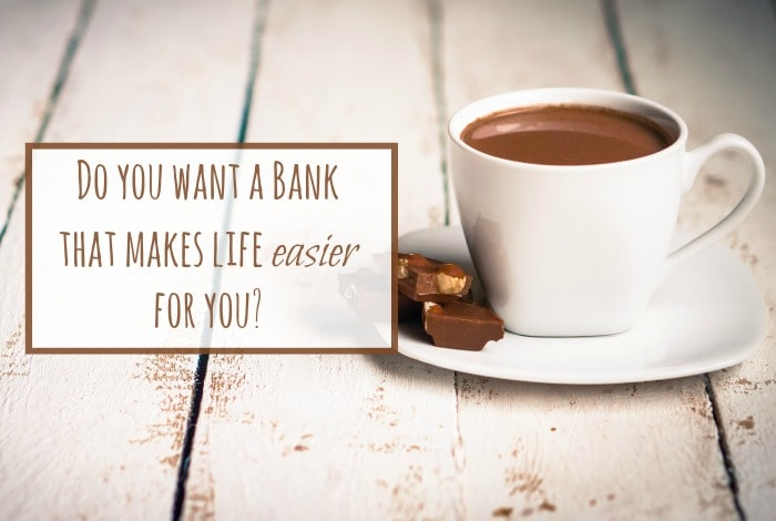 Do you want a bank that makes life easier for you?