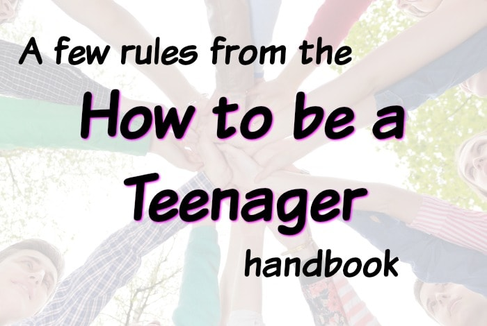A few rules from the 'How to be a Teenager' handbook….