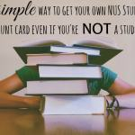 The simple way to get your own NUS card if you're not a student….