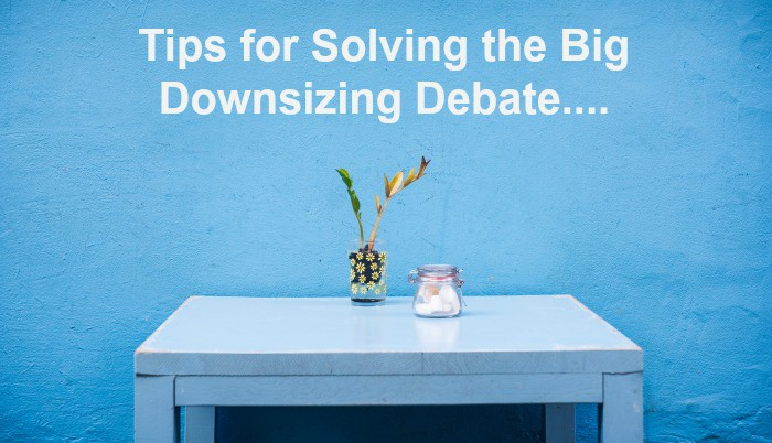 Tips for Solving the Big Downsizing Debate….