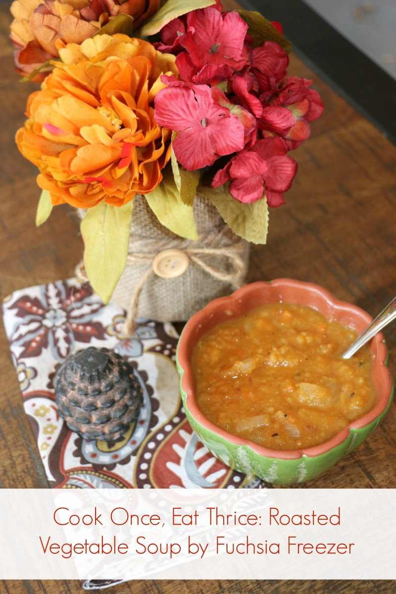 Cook Once, Eat Thrice: Roasted Vegetable Soup