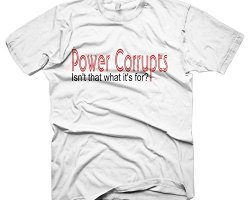 power corrupts shirts, funny power shirt, shirts for CEOs, gifts for rich people