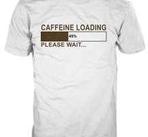 coffee shirt, shirt for coffee addicts, caffeine loading shirt