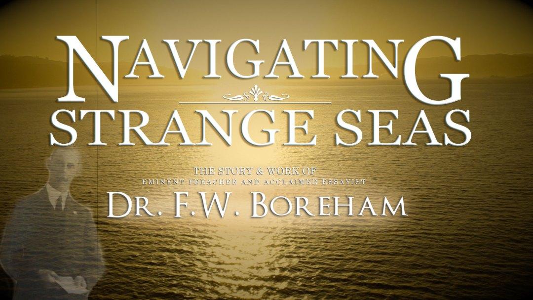 NAVIGATING STRANGE SEAS, The Dr. F. W. Boreham Story Documentary