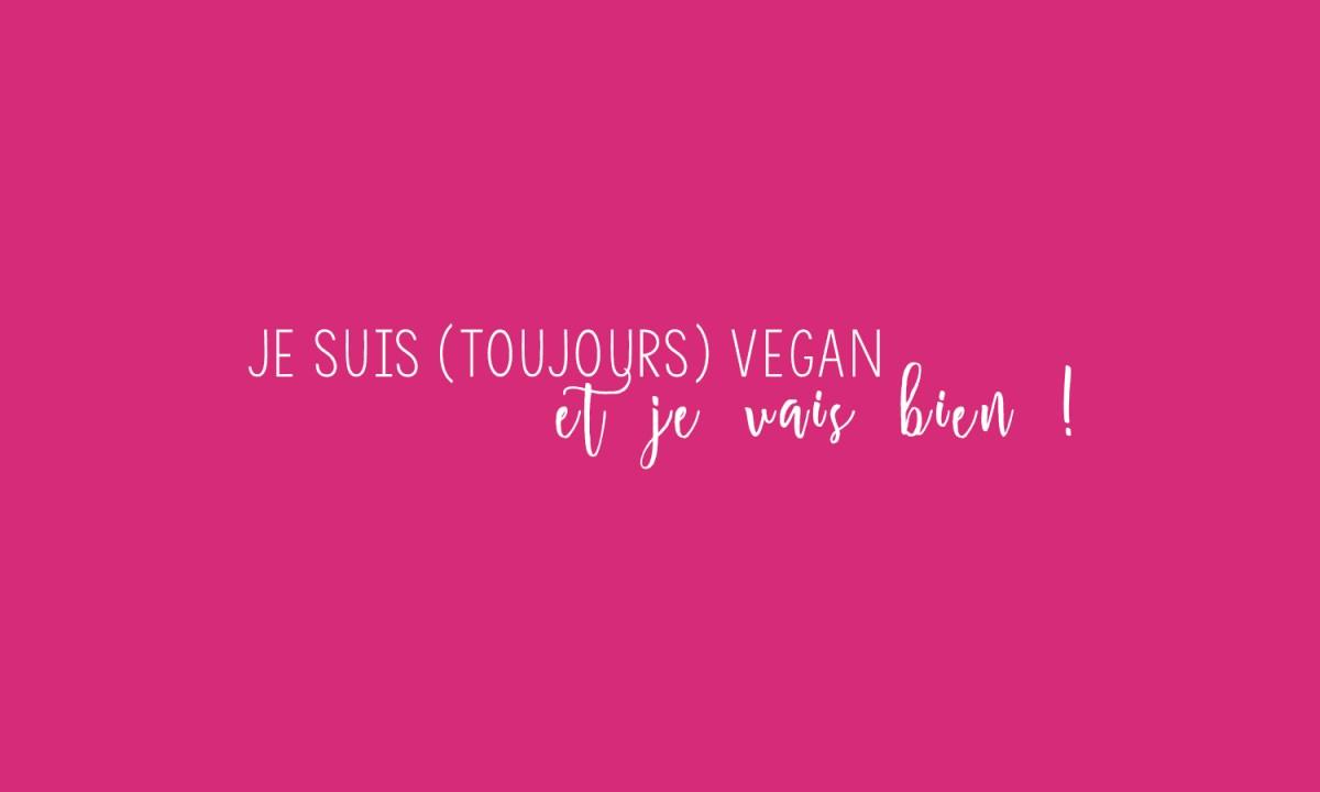 Je suis (toujours) vegan et je vais bien !