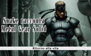 Snake racconta Metal Gear Solid – Ritorno alla vita #0