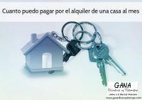Cuanto puedo pagar por el alquiler de una casa al mes