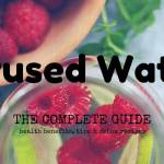 Complete Guide to Infused Water: Including Tips and 21 Easy Water Infusion Recipes