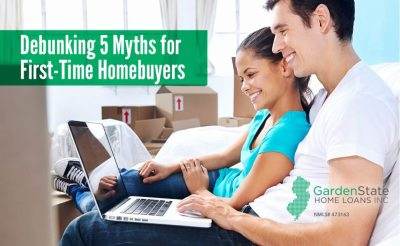Debunking 5 Myths for First-Time Homebuyers - Garden State Home Loans