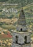 Sicilia sconosciuta. Itinerari insoliti e curiosi di Matteo Collura