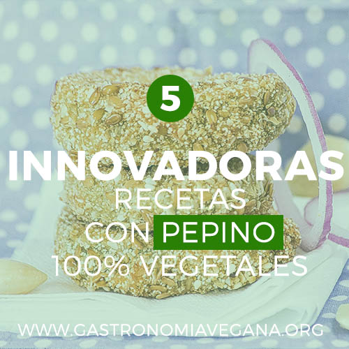 5 innovadoras recetas con pepino 100% vegetales - GastronomiaVegana.org