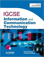 IGCSE Information and Communication Teachnology by Graham Brown and David Watson