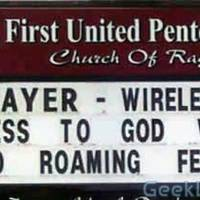 Prayers - Wireless access to god with no roaming fee.