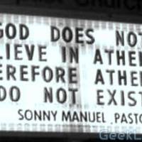 God does not believe in Atheists therefore Atheists do not exist.