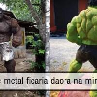 Esse Hulk de metal ficaria daora na minha coleção...