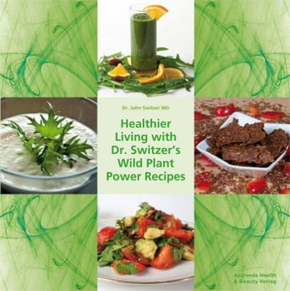 """NEW: """"Healthier Living with Dr. Switzer's Wild Plant Recipes"""""""