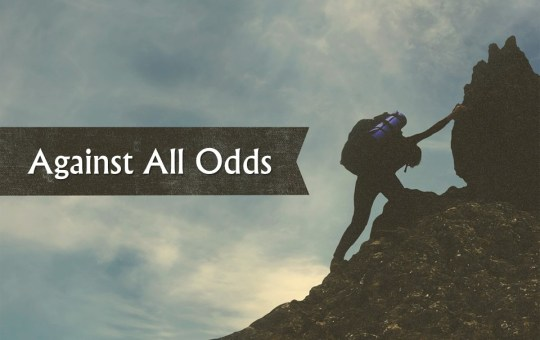 """Wed 4/27/16 – """"Dealing With Obstacles"""" – Against All Odds"""