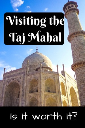 Visiting the Taj Mahal - Does it live up to the hype as the most beautiful building in the world?
