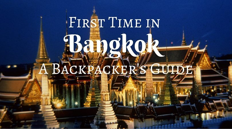 First Time in Bangkok: The Ultimate Backpacker's Guide