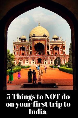 5 Things NOT to do on your first trip to India