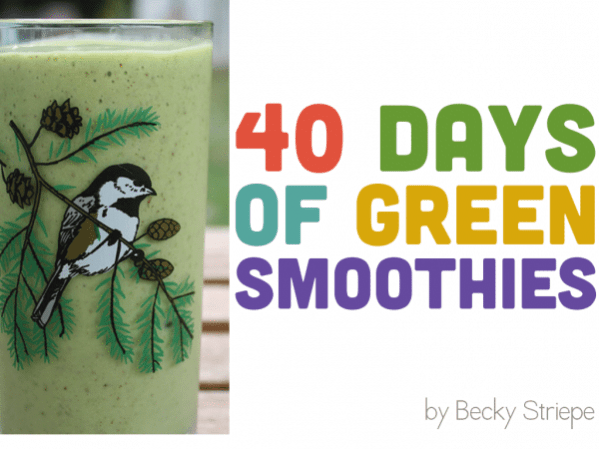 40 Days of Green Smoothies: Green Smoothie Recipes