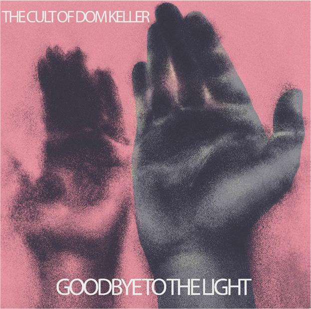 The Cult of Dom Keller - Goodbye to the Light (Fuzz Club)