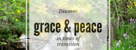 Discover four ways to find grace and peace in times of transition by Katie M. Reid for God-sized Dreams