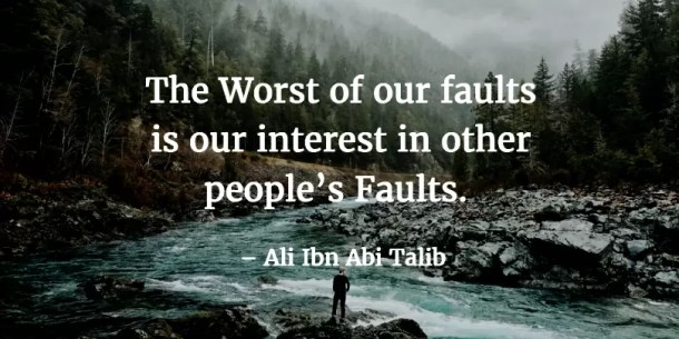 The worst of our faults is our interest