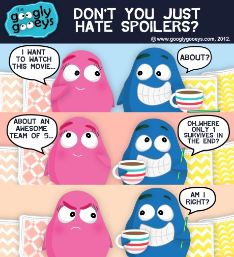 Googly Gooeys Don't You Just Hate Spoilers?