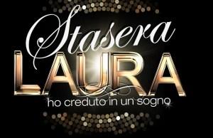 Stasera-Laura-Ho-Creduto-In-Un-Sogno