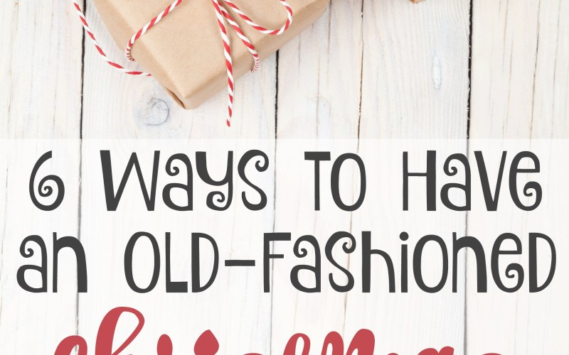 6 Ways to Have an Old-Fashioned Christmas
