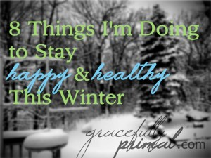 8 Things I'm Doing to Stay Happy and Healthy This Winter